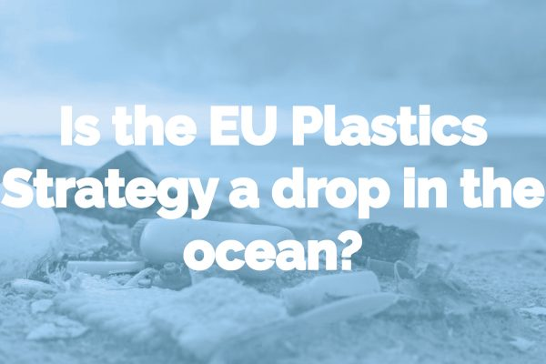 Is the EU Plastics Strategy a drop in the ocean?